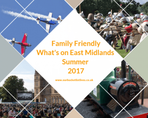 Family Friendly What's on Summer 2017 - Lincolnshire, Nottinghamshire, Leicestershire and Derbyshire