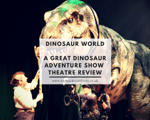Dinosaur World - A Great Dinosaur Adventure Show - Theatre ReviewDinosaur World - A Great Dinosaur Adventure Show - Theatre Review