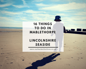 16 Things To Do In Mablethorpe - Lincolnshire Seaside - Family Friendly