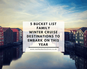 5 Bucket List Family Winter Cruise Destinations to Embark on This Year