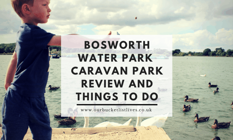 Bosworth Water Park | Caravan Park Review and Things to Do