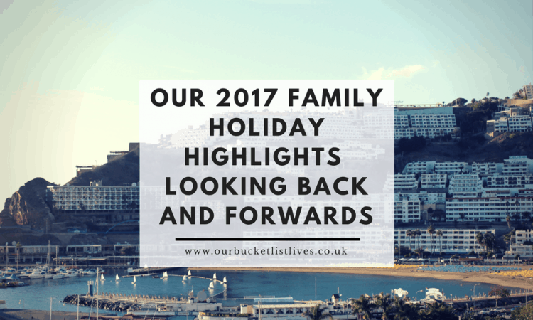 Our 2017 Family Holiday Highlights | Looking back and Forwards