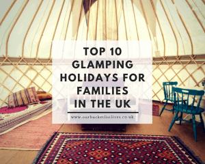 Top 10 Glamping Holidays for Families in the UK