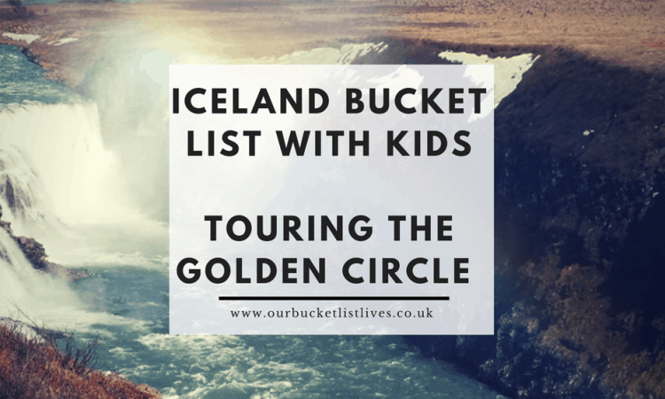 Iceland Bucket List with Kids - Touring the Golden Circle - Family Holiday