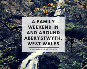 A Family Weekend In and Around Aberystwyth, West Wales