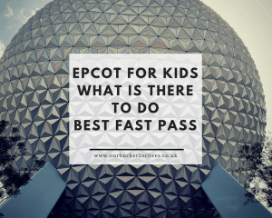 Epcot For Kids | What is there to Do | Best Fast Pass