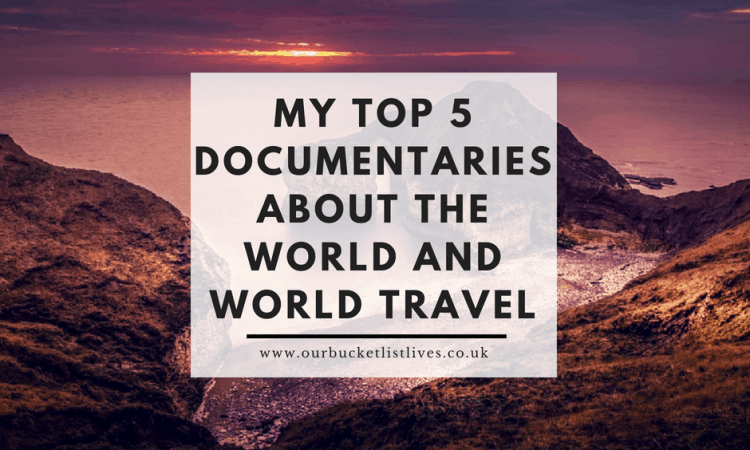 My Top 5 Documentaries About the World and World Travel