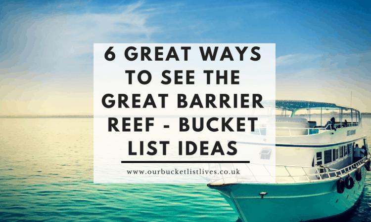 6 Great Ways to See the Great Barrier Reef - Bucket List Ideas
