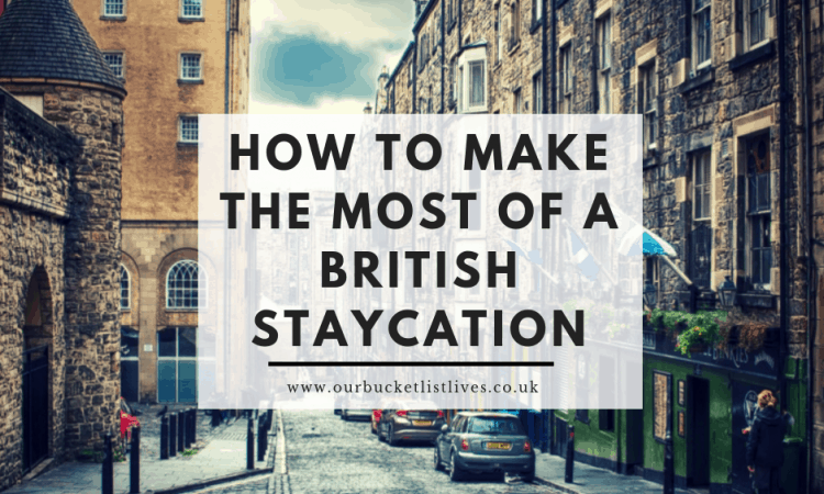 How To Make The Most Of A British Staycation
