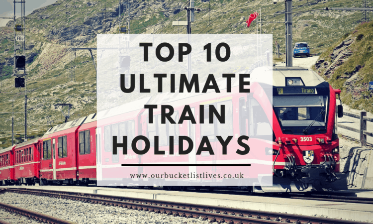 Top 10 Ultimate Train Holidays to Take Around the World - Family Friendly