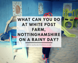 What Can You Do at White Post Farm, Nottinghamshire, on a Rainy Day?