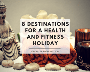 8 Destinations for a Health and Fitness Holiday