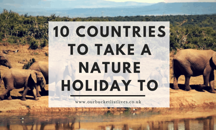 10 Different Countries around the World to take a Nature Holiday to
