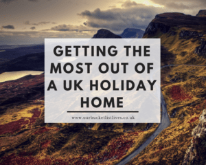 Getting The Most Out Of A UK Holiday Home