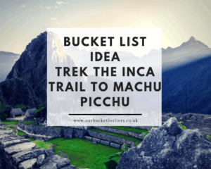 Bucket List Idea - Trek the Inca Trail to Machu Picchu