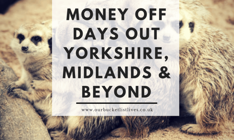 MONEY OFF DAYS OUT - REGULARLY UPDATED | Yorkshire & Midlands