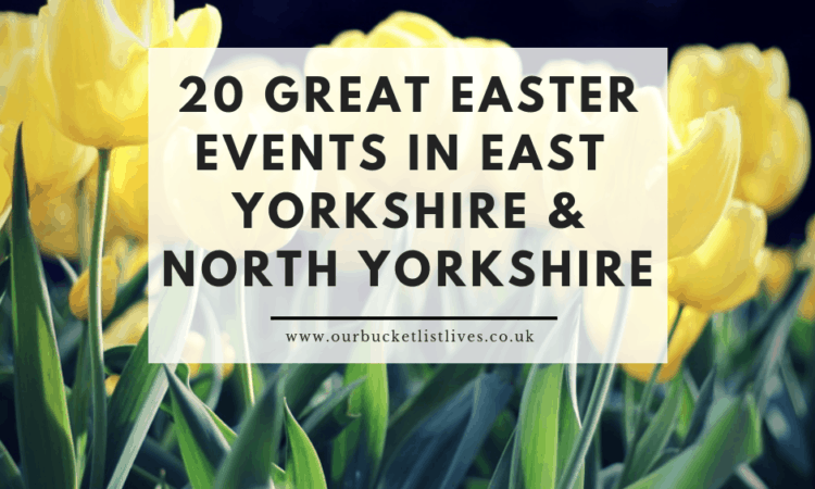20 Great Easter Events in East Riding Yorkshire & North Yorkshire