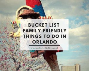 Bucket List Family Friendly Things to do in Orlando