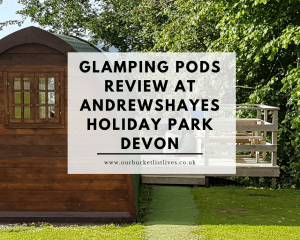 Glamping Pods Review at Andrewshayes Holiday Park Devon