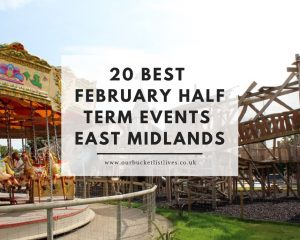 20 Best February Half Term Events East Midlands | Family Friendly | Things to Do