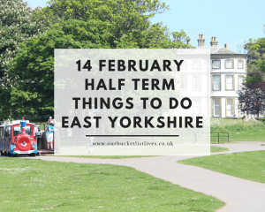 14 February Half Term Things to Do East Yorkshire