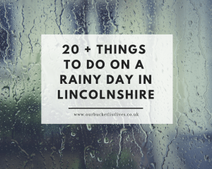 20 + Things to do on a Rainy Day in Lincolnshire