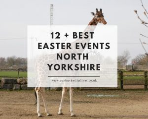 12 + Best Easter Events North Yorkshire 2020