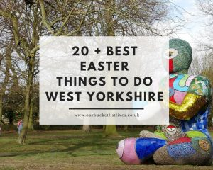 20 + Best Easter Things to Do West Yorkshire 2020