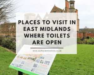 Places to Visit in East Midlands where Toilets are Open