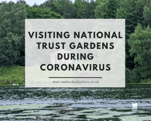 Visiting National Trust Gardens During Coronavirus